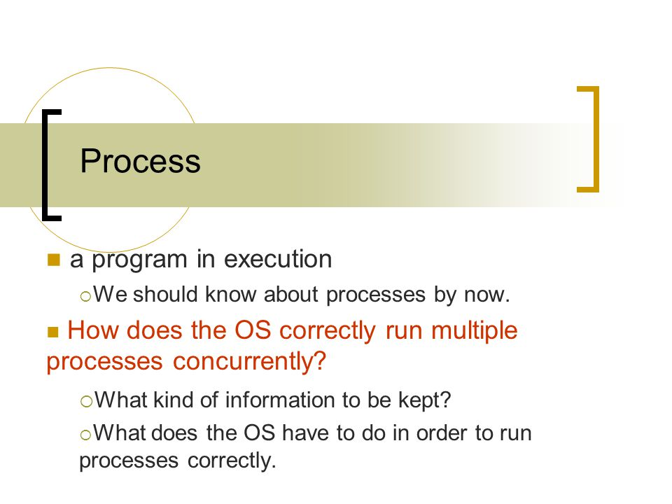 Process a program in execution  We should know about processes by now.