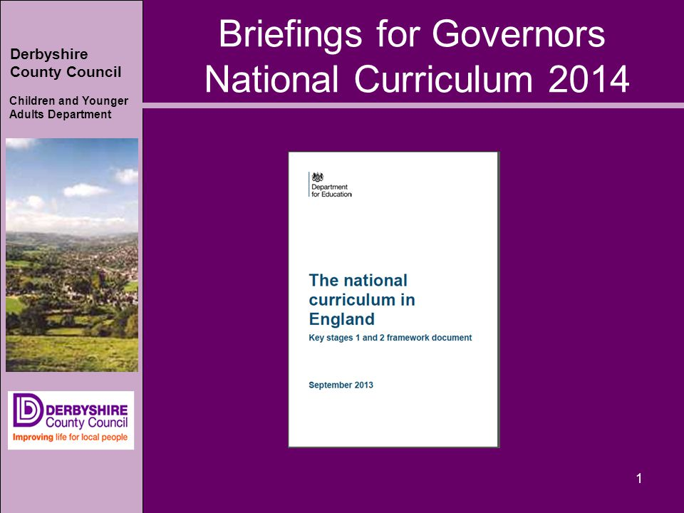 Derbyshire County Council Children and Younger Adults Department 1 Briefings for Governors National Curriculum 2014