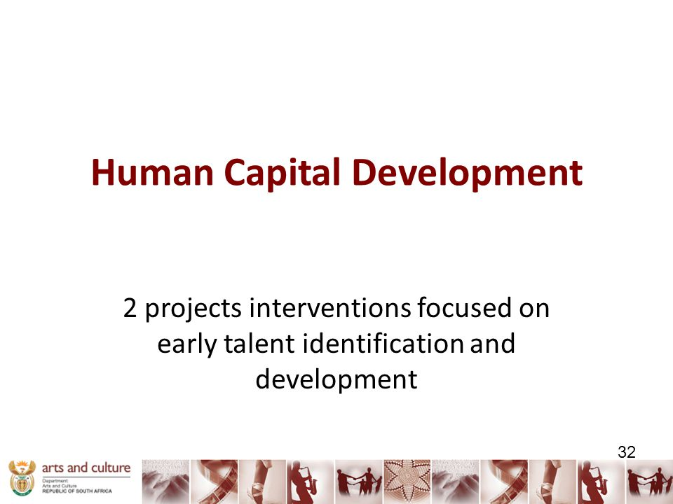 Human Capital Development 2 projects interventions focused on early talent identification and development 32