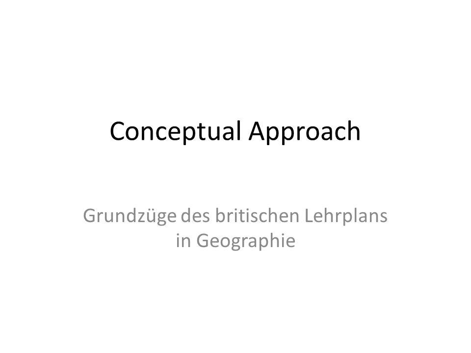 Conceptual Approach Grundzüge des britischen Lehrplans in Geographie
