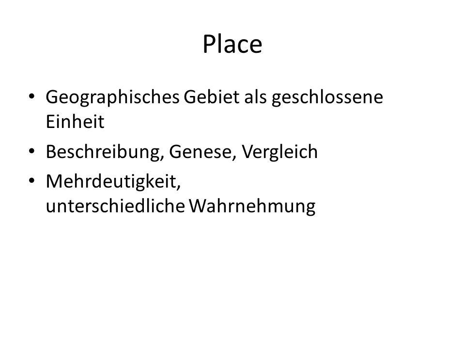 Place Geographisches Gebiet als geschlossene Einheit Beschreibung, Genese, Vergleich Mehrdeutigkeit, unterschiedliche Wahrnehmung