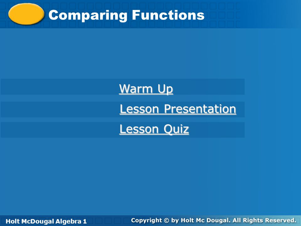 Holt McDougal Algebra 1 Comparing Functions Lesson Quiz: Part I 1.