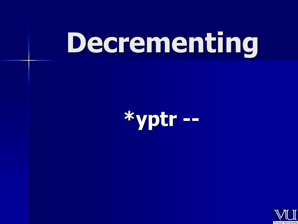 Decrementing *yptr --