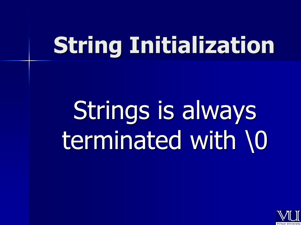 String Initialization Strings is always terminated with \0