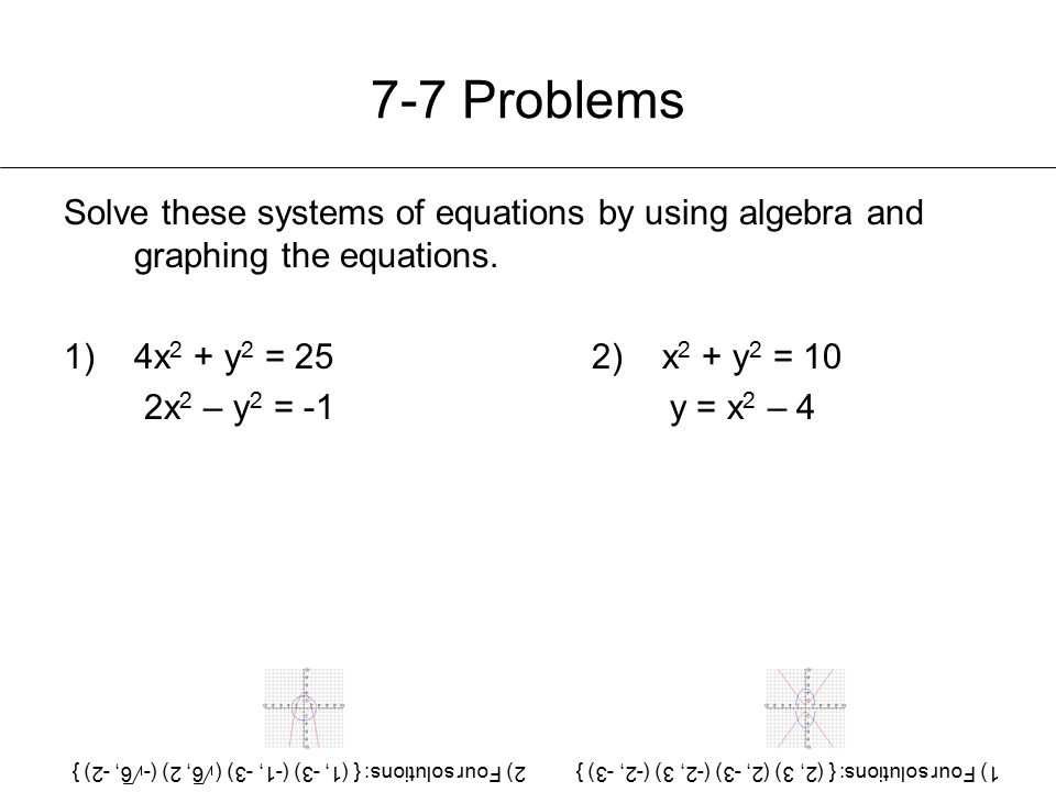 7-7 Problems Solve these systems of equations by using algebra and graphing the equations.