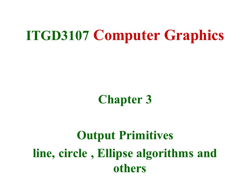 30/9/2008Lecture 213 DDA algorithm DDA = Digital Differential Analyser –finite differences Treat line as parametric equation in t : Start point End point