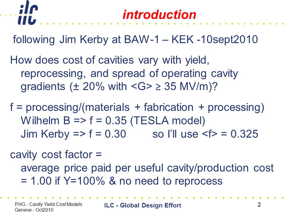 introduction following Jim Kerby at BAW-1 – KEK -10sept2010 How does cost of cavities vary with yield, reprocessing, and spread of operating cavity gradients (± 20% with ≥ 35 MV/m).