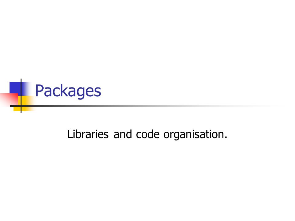 Packages Libraries and code organisation.