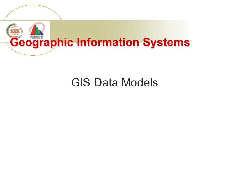 Geographic Information Systems GIS Data Models