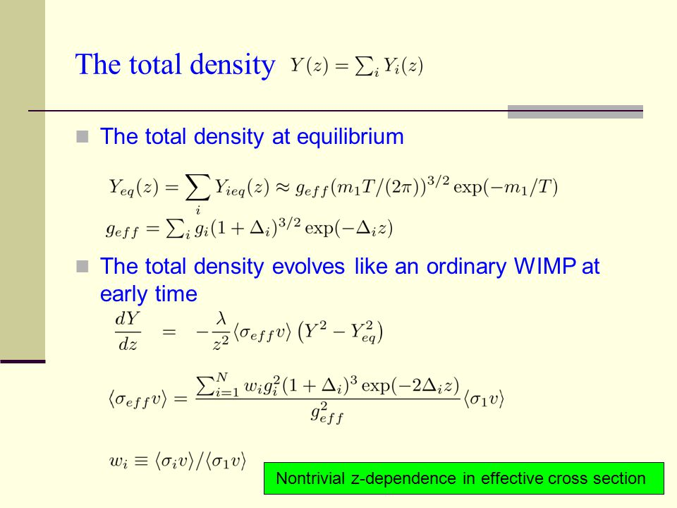 The total density The total density at equilibrium The total density evolves like an ordinary WIMP at early time Nontrivial z-dependence in effective cross section