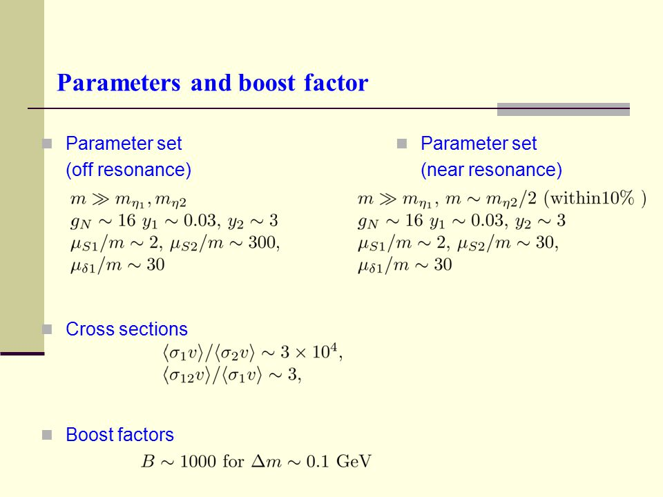 Parameters and boost factor Parameter set (off resonance) Cross sections Boost factors Parameter set (near resonance)