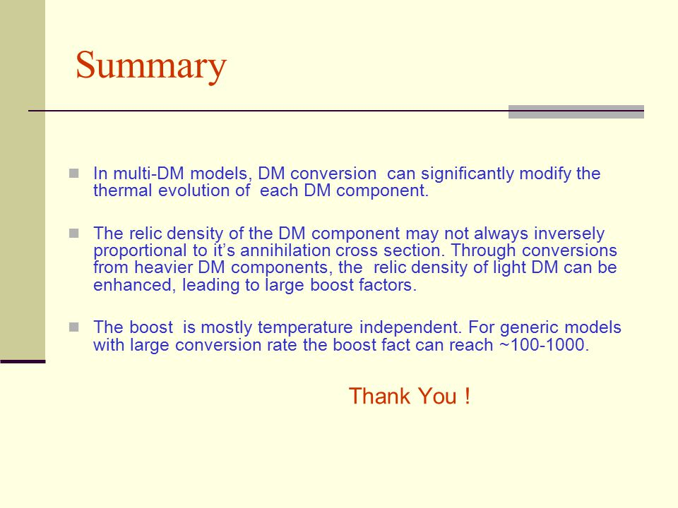 Summary In multi-DM models, DM conversion can significantly modify the thermal evolution of each DM component.