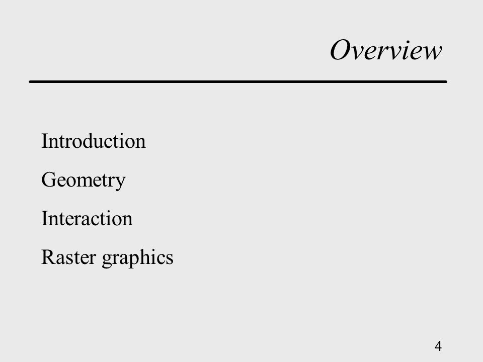 4 Overview Introduction Geometry Interaction Raster graphics