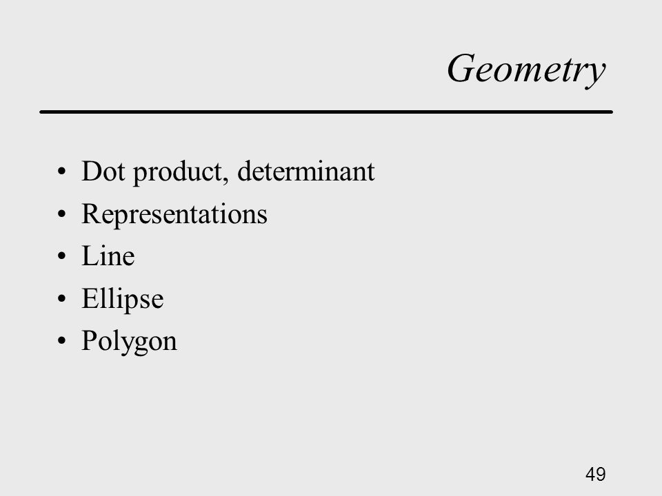 49 Geometry Dot product, determinant Representations Line Ellipse Polygon