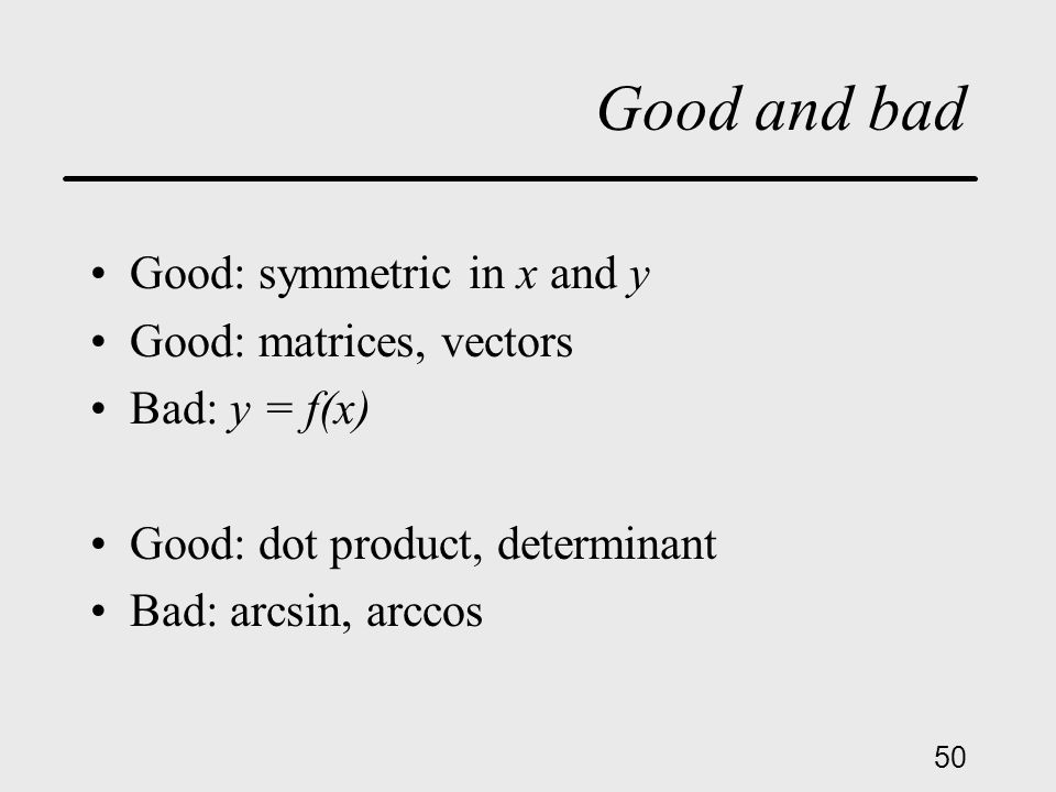 50 Good and bad Good: symmetric in x and y Good: matrices, vectors Bad: y = f(x) Good: dot product, determinant Bad: arcsin, arccos