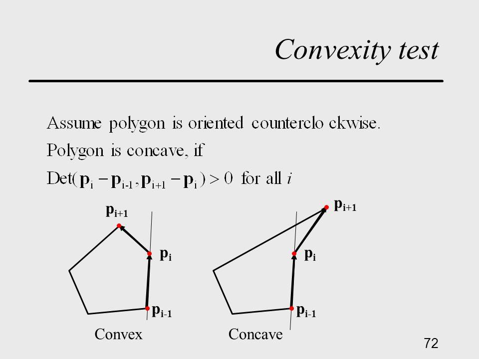 72 Convexity test p i-1 pipi p i+1 p i-1 pipi p i+1 ConvexConcave