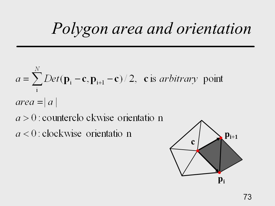 73 Polygon area and orientation pipi p i+1 c