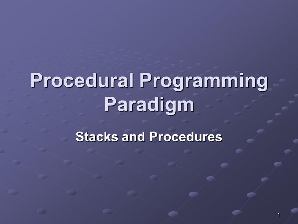 1 Procedural Programming Paradigm Stacks and Procedures