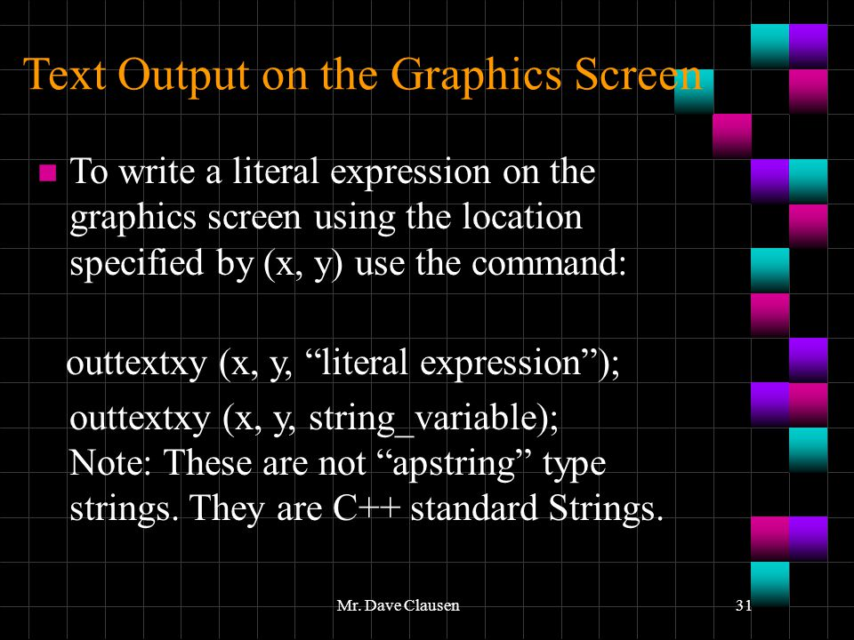 Mr. Dave Clausen31 Text Output on the Graphics Screen n To write a literal expression on the graphics screen using the location specified by (x, y) us