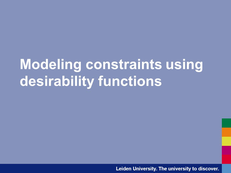 Leiden University. The university to discover. Modeling constraints using desirability functions