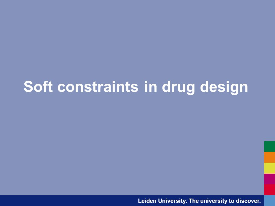 Leiden University. The university to discover. Soft constraints in drug design
