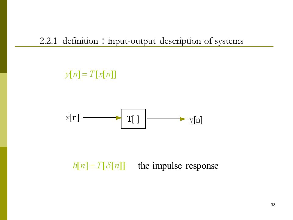 37 2.2Discrete-time system 2.2.1 Definition : input-output description of systems 2.2.2 Classification of discrete-time system 2.2.3 Linear time-invar