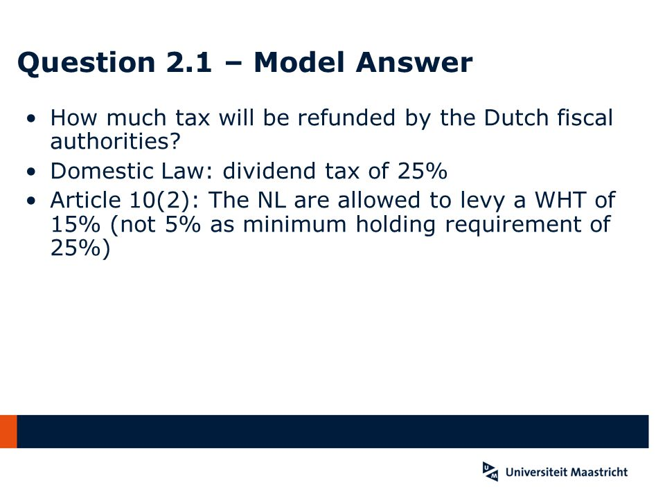Question 2.1 – Model Answer How much tax will be refunded by the Dutch fiscal authorities.