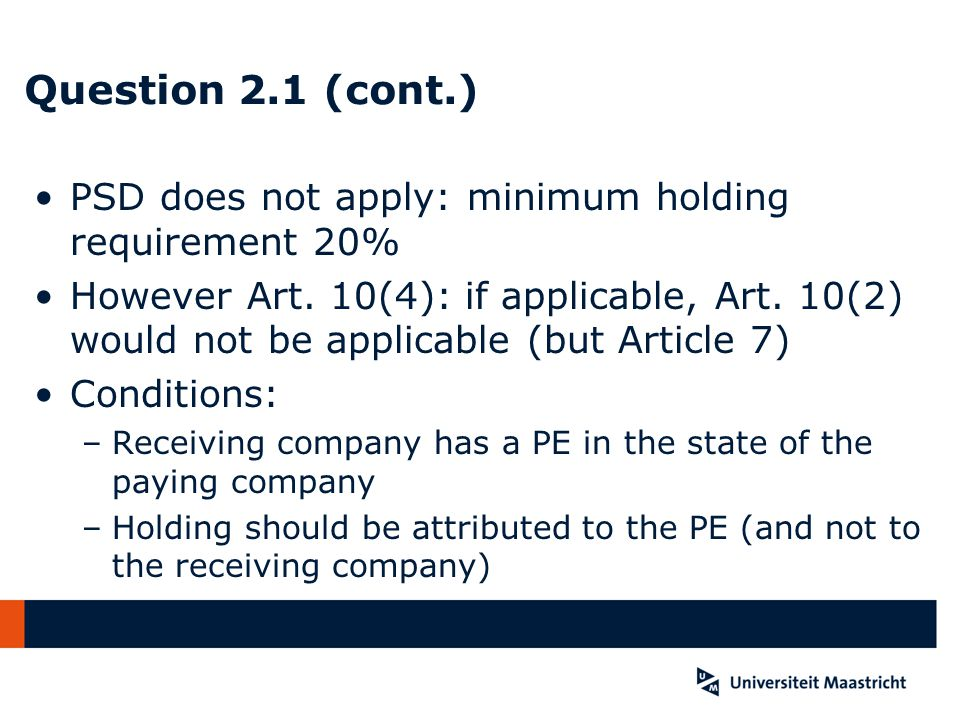 Question 2.1 (cont.) PSD does not apply: minimum holding requirement 20% However Art.