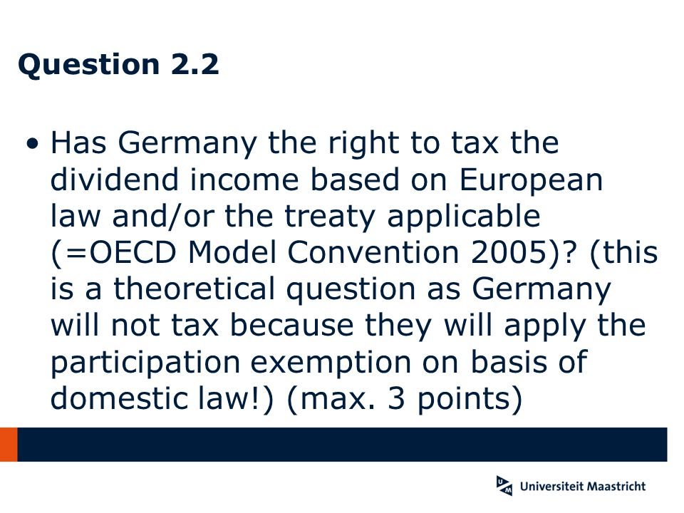 Question 2.2 Has Germany the right to tax the dividend income based on European law and/or the treaty applicable (=OECD Model Convention 2005).