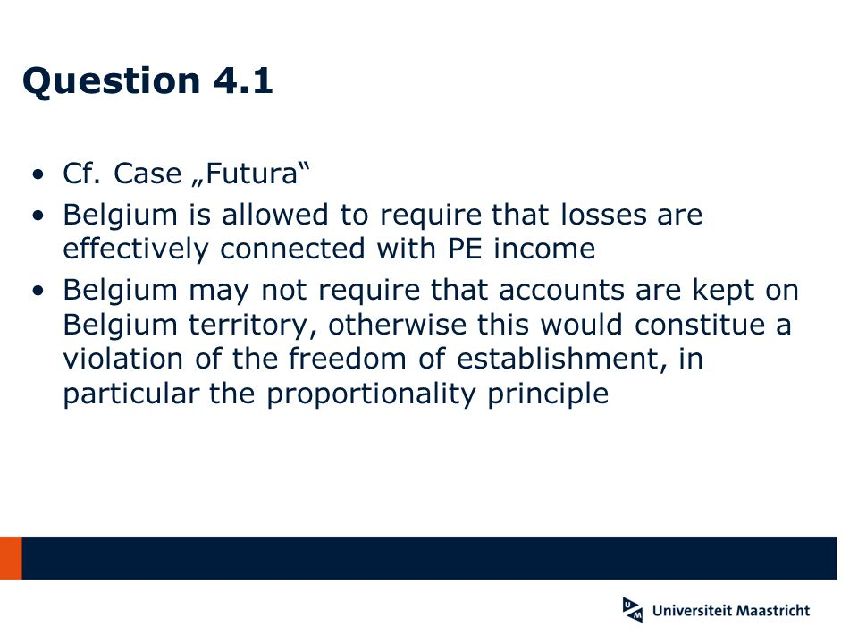 "Question 4.1 Cf. Case ""Futura"" Belgium is allowed to require that losses are effectively connected with PE income Belgium may not require that account"