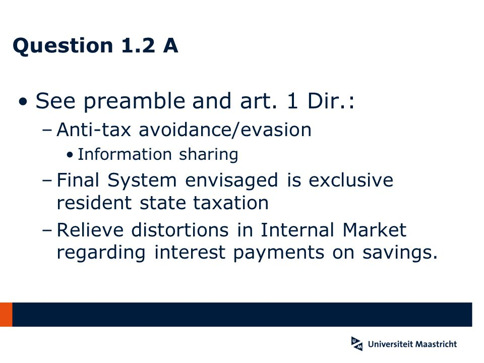 Question 1.2 B The Directive overrides the DTC; Austria is allowed a WHT in Directive Austria is state of source (DTC) and also paying state (Dir.) Italy is state of residence beneficial owner (DTC & Dir.) DTC allows 10% WHT (art.