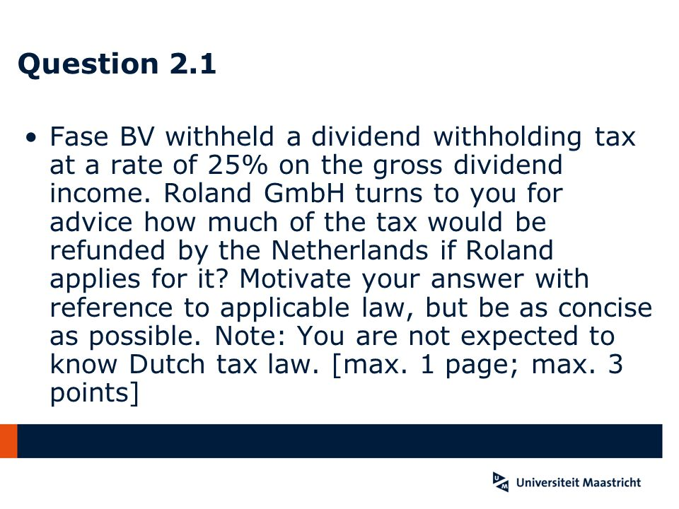 Question 2.1 Fase BV withheld a dividend withholding tax at a rate of 25% on the gross dividend income.