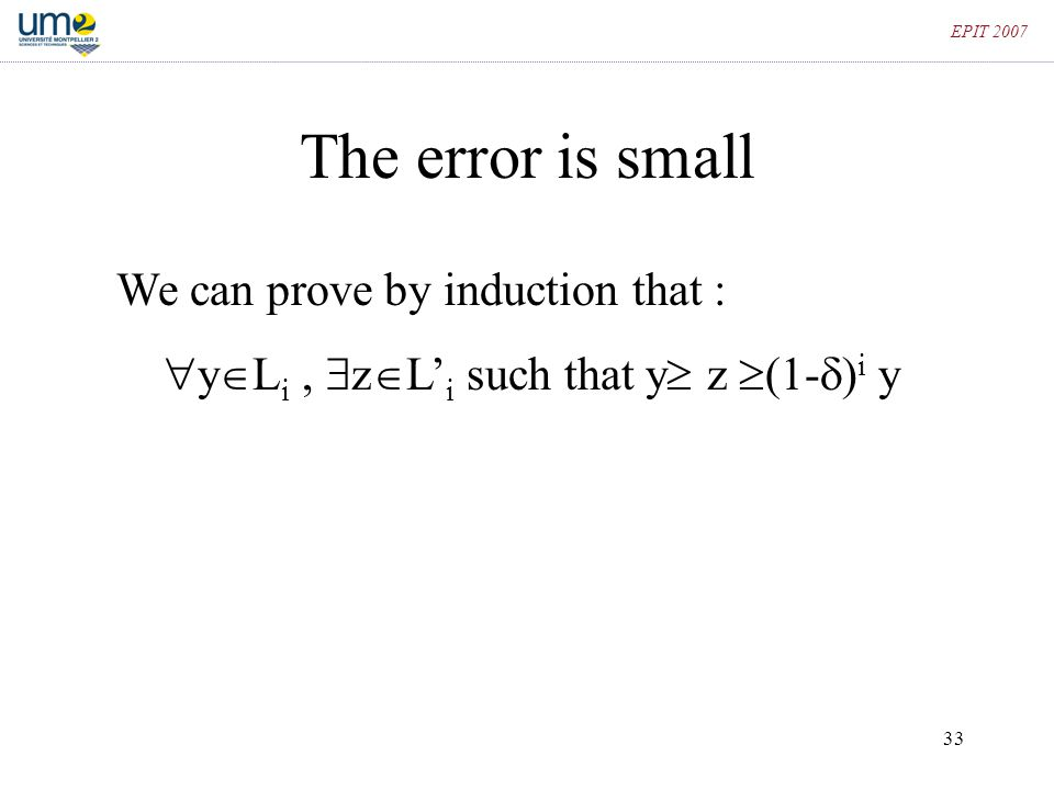 33 EPIT 2007 The error is small We can prove by induction that :  y  L i,  z  L' i such that y  z  (1-  ) i y
