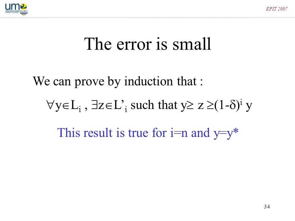34 EPIT 2007 The error is small We can prove by induction that :  y  L i,  z  L' i such that y  z  (1-  ) i y This result is true for i=n and y