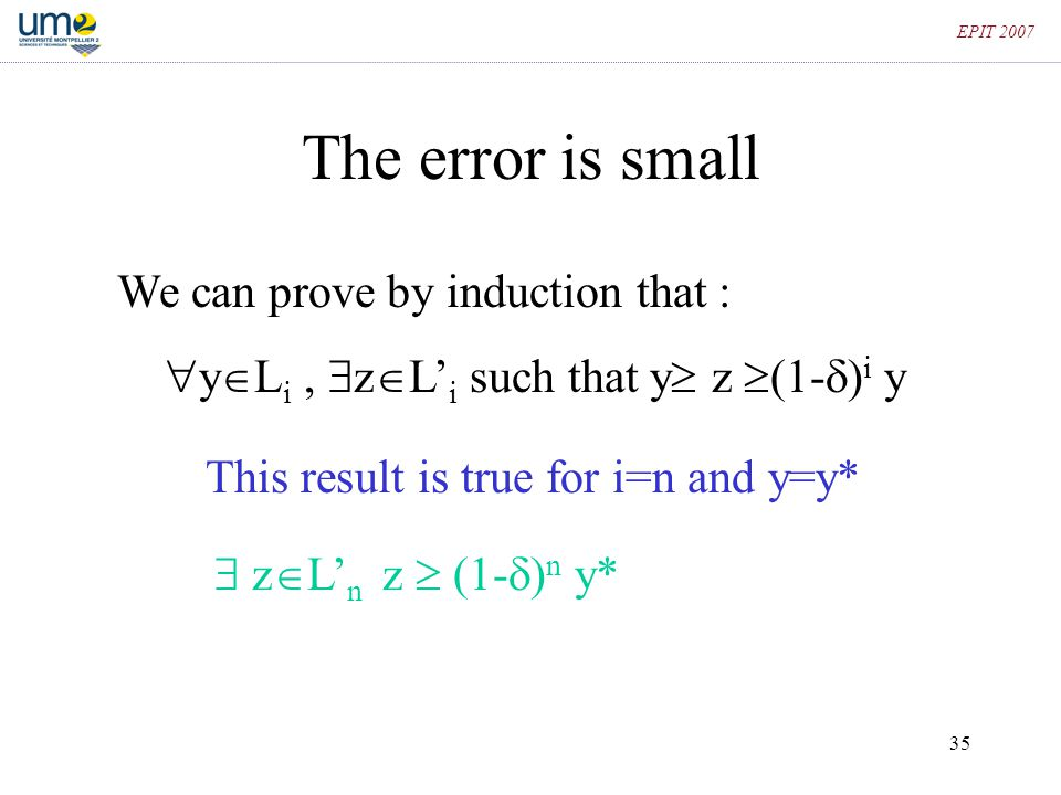 35 EPIT 2007 The error is small We can prove by induction that :  y  L i,  z  L' i such that y  z  (1-  ) i y This result is true for i=n and y