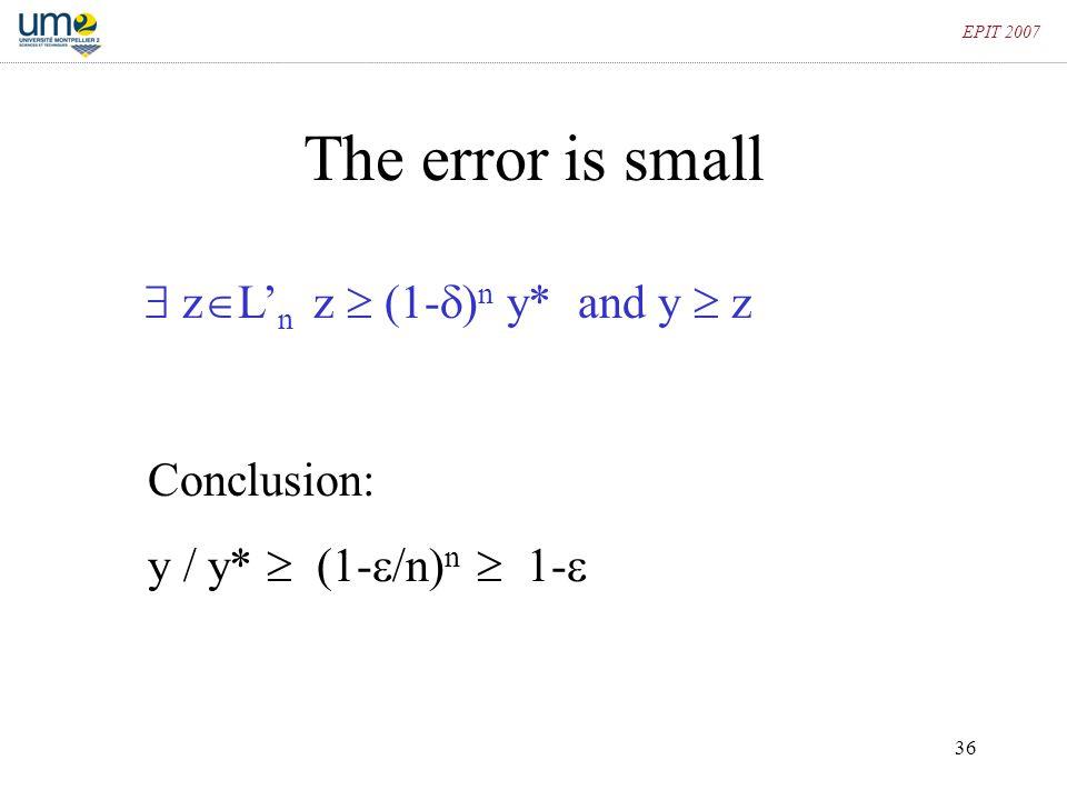 36 EPIT 2007 The error is small  z  L' n z  (1-  ) n y* and y  z Conclusion: y / y*  (1-  /n) n  1- 