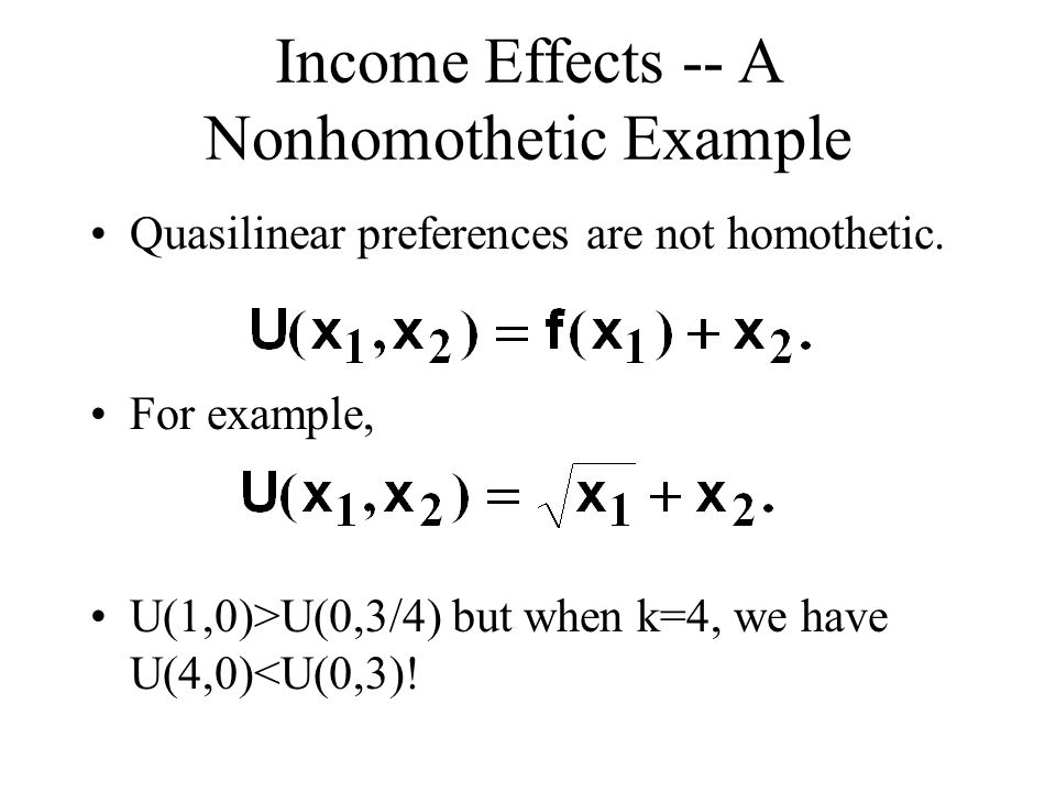 Income Effects -- A Nonhomothetic Example Quasilinear preferences are not homothetic.