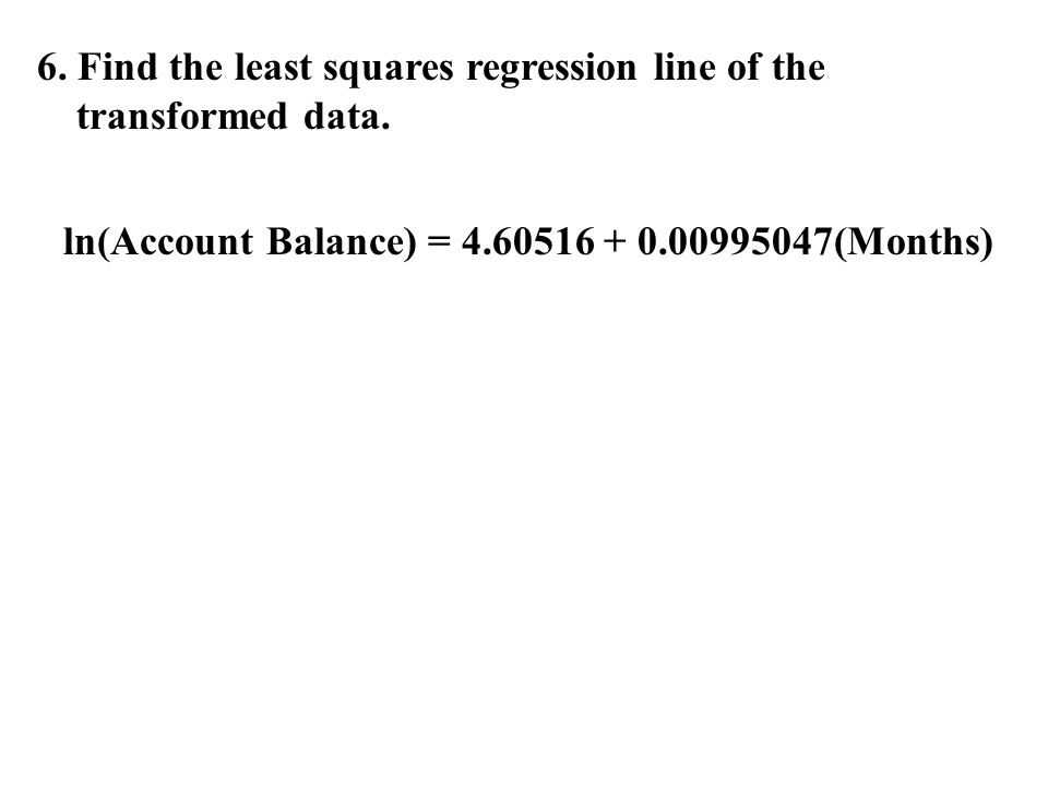 6.Find the least squares regression line of the transformed data.