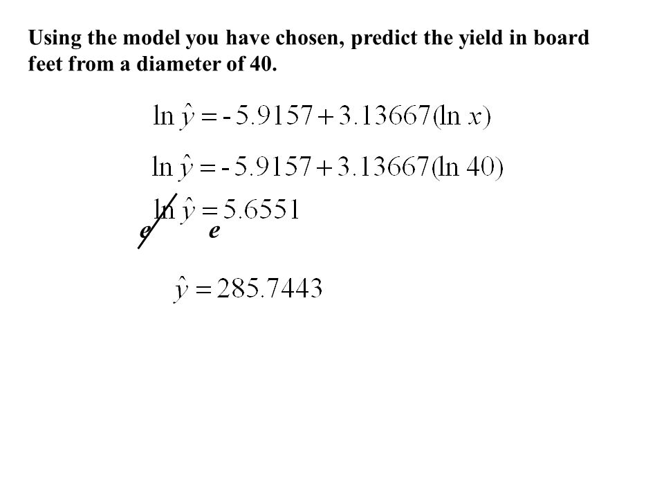Using the model you have chosen, predict the yield in board feet from a diameter of 40. e
