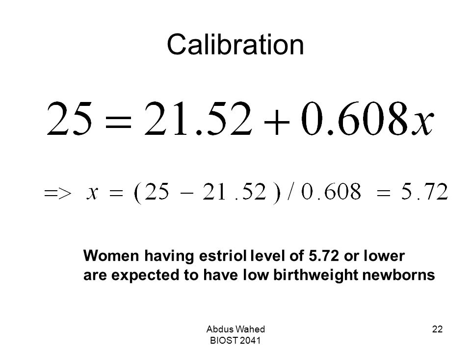 Abdus Wahed BIOST 2041 22 Calibration Women having estriol level of 5.72 or lower are expected to have low birthweight newborns