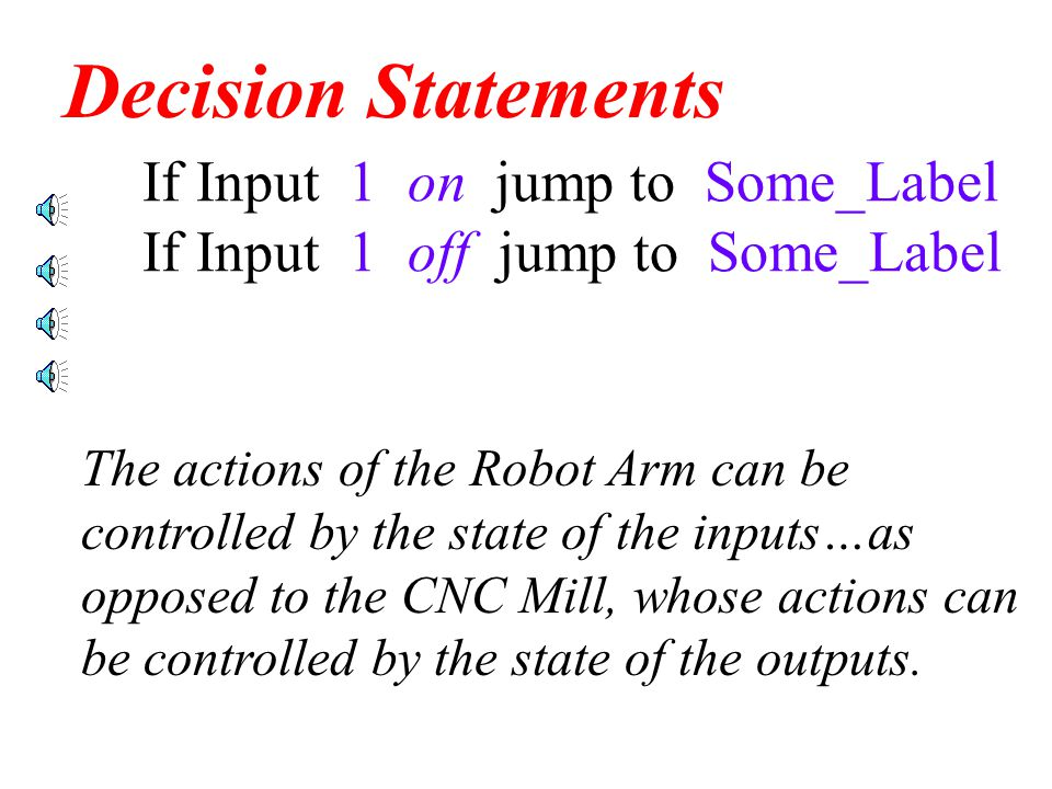 If Input 1 on jump to Some_Label If Input 1 off jump to Some_Label Decision Statements These decision statements are used mostly in dead loops.