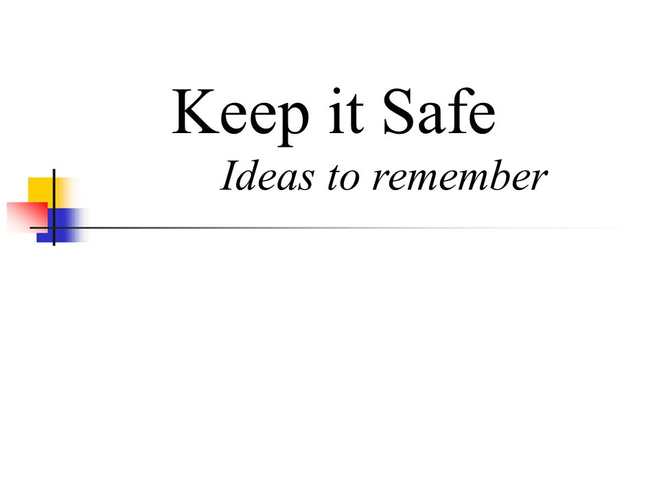 Keep it Safe Ideas to remember