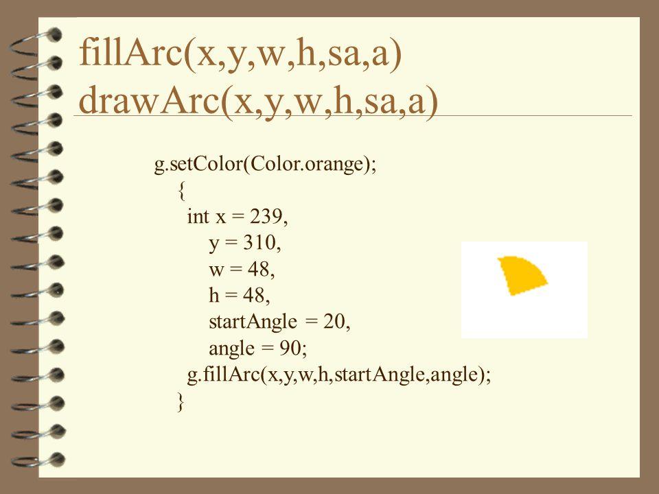 fillArc(x,y,w,h,sa,a) drawArc(x,y,w,h,sa,a) g.setColor(Color.orange); { int x = 239, y = 310, w = 48, h = 48, startAngle = 20, angle = 90; g.fillArc(x,y,w,h,startAngle,angle); }