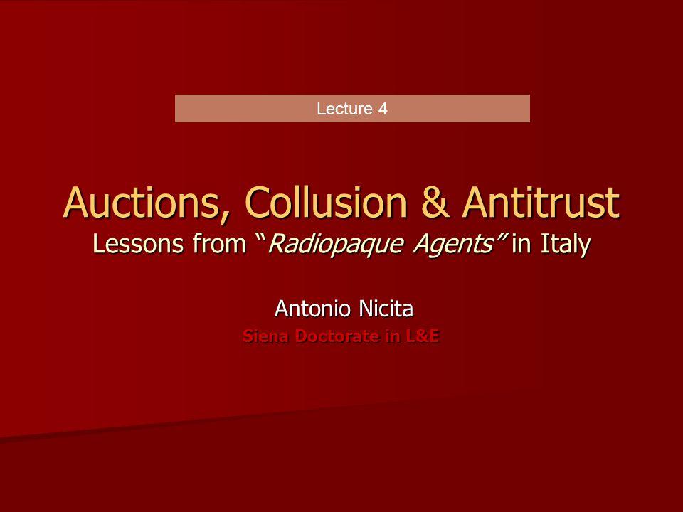 Auctions, Collusion & Antitrust Lessons from Radiopaque Agents in Italy Antonio Nicita Antonio Nicita Siena Doctorate in L&E Lecture 4
