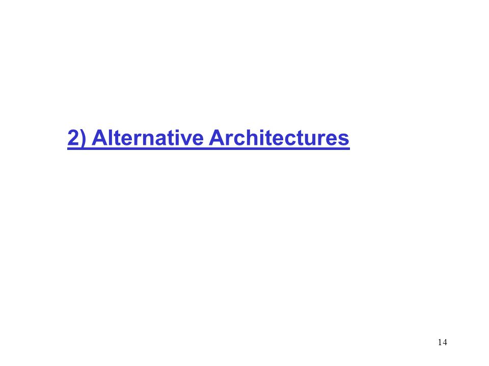 14 2) Alternative Architectures
