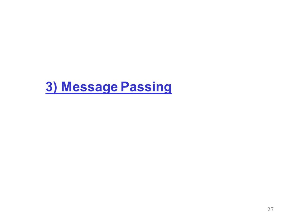 27 3) Message Passing