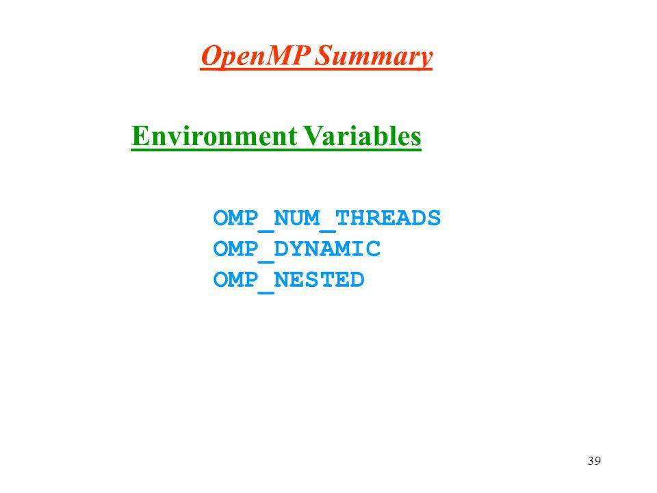 39 OpenMP Summary Environment Variables OMP_NUM_THREADS OMP_DYNAMIC OMP_NESTED