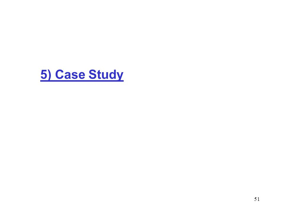 51 5) Case Study