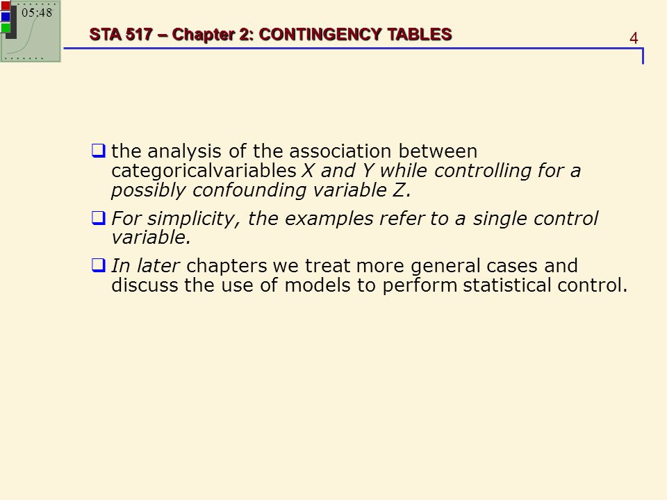 4 STA 517 – Chapter 2: CONTINGENCY TABLES  the analysis of the association between categoricalvariables X and Y while controlling for a possibly conf