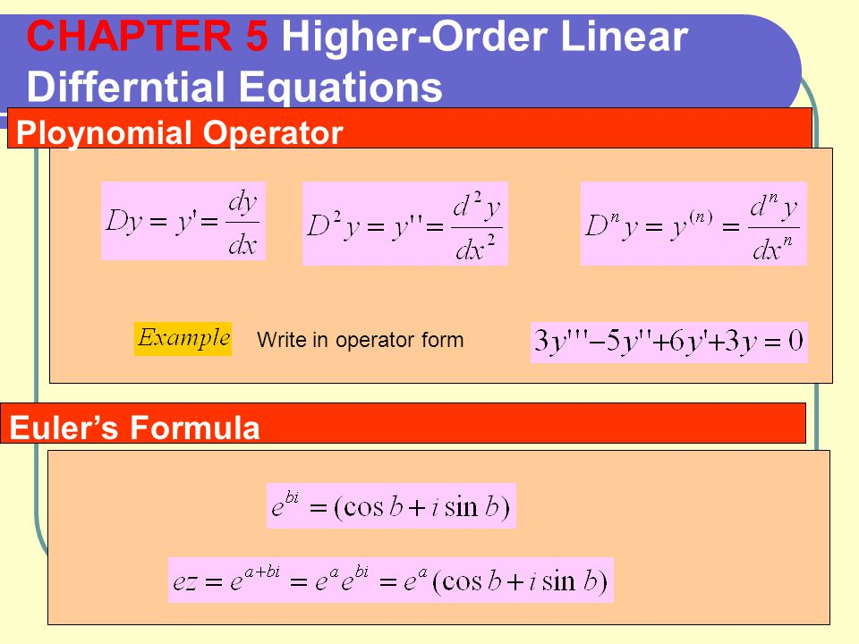 CHAPTER 5 Higher-Order Linear Differntial Equations Ploynomial Operator Write in operator form Euler's Formula